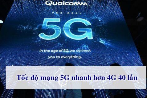 Tốc độ 5G có nhanh hơn 40 lần mạng 4G